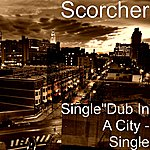 Scorcher Dub In A City - Single