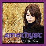 Amethyst Somebody Like You - Single