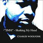 """Charles Woolfork """"S.M.H"""" - Shaking My Head"""