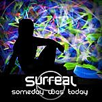 Surreal Someday Was Today