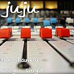 Ju-Ju The Chankla Song - Single