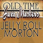 Jelly Roll Morton Old Time Jazz Masters - Jelly Roll Morton
