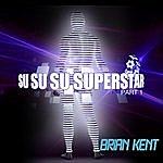 Brian Kent Su-Su-Su-Superstar: Part 1