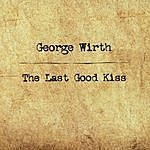 George Wirth The Last Good Kiss