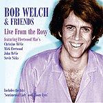 Bob Welch Live At The Roxy (Feat. Fleetwood Mac's, Christine Mcvie, Mick Fleetwood, John Mcvie, Stevie Nicks) [Live]