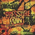 Pressure Point Resist & Riot