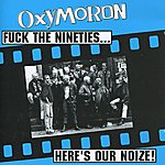 Oxymoron Fuck The Nineties... Here's Our Noize!