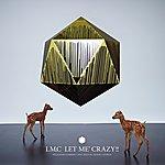 LMC Let Me' Crazy!!