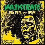 Majistrate Big Deal / Ideas
