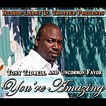 Tony Tidwell & Uncommon favor You're Amazing (Bishop Larry D.Trotter Presents)