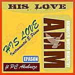 AMM His Love (Feat. Pc Akubueze)