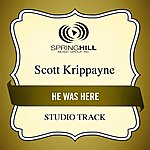 Scott Krippayne He Was Here (Studio Track)