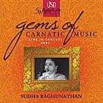 Sudha Raghunathan Gems Of Carnatic Music - Live In Concert 2003 - Sudha Raghunathan