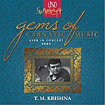 T.M. Krishna Gems Of Carnatic Music - Live In Concert 2004 – T. M. Krishna