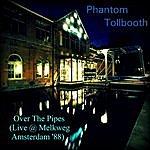Phantom Tollbooth Over The Pipes (Live @ Melkweg, Amsterdam '88)