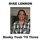 Mike Lennon Honky Tonk Till Three