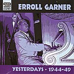 John Simmons Garner, Erroll: Yesterdays (1944-1949)