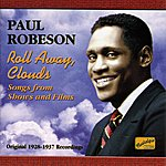 Paul Robeson Robeson, Paul: Roll Away Clouds (1928-1937)