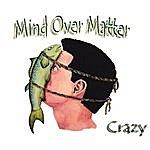 Mind Over Matter Crazy