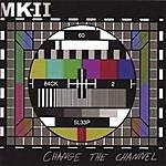MK II Change The Channel