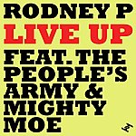 Rodney P Live Up (Feat. The People's Army & Mighty Moe)