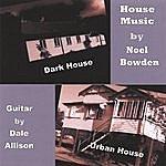 Noel Bowden House Music