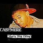 Cashmere Shorty Stop Calling