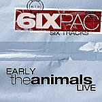 The Animals Six Pack: Early The Animals Live - Ep
