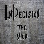 Indecision The Shed
