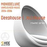 Monodeluxe Unreleased House (2004-2006)