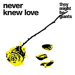 They Might Be Giants Never Knew Love