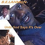 B.E. Lahmon Until God Says It's Over