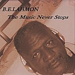 B.E. Lahmon The Music Never Stops