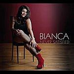Bianca Never Satisfied