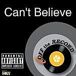 Off The Record Can't Believe