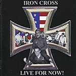 Iron Cross Live For Now!