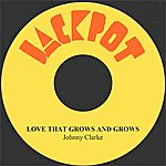 Johnny Clarke Love That Grows And Grows
