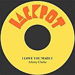 Johnny Clarke I Love You Madly