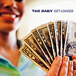 Tar Baby Get Loaded (Are We Wrong)