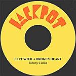 Johnny Clarke Left With A Broken Heart