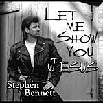 Stephen Bennett Let Me Show You Jesus
