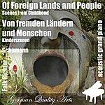 Robert Schumann Of Foreign Lands And People , Von Fremden Ländern Und Menschen ( Childhood Scenes , Kinderszenen ) (Feat. Falk Richter) - Single