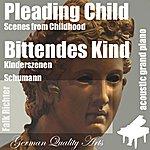 Robert Schumann Pleading Child , Bittendes Kind ( Scenes From Childhood , Kinderszenen ) (Feat. Falk Richter) - Single