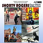 Shorty Rogers Four Classic Albums (Digitally Remastered)