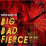 Super Agent 33 Big Bad And Fierce Ep