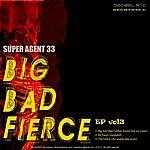 Super Agent 33 Big Bad And Fierce Ep (Part 3)