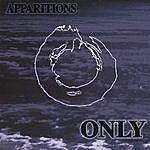 Only Apparitions
