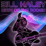 Bill Haley Birth Of The Boogie