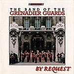 The Band Of The Grenadier Guards By Request