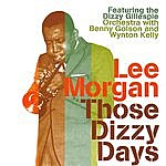 Lee Morgan Those Dizzy Days (Feat. The Dizzy Gillespie Orchestra With Benny Golson And Wynton Kelly)